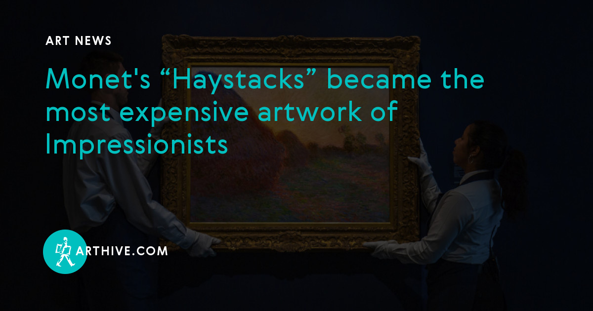 "Monet's ""Haystacks"" became the most expensive artwork of"